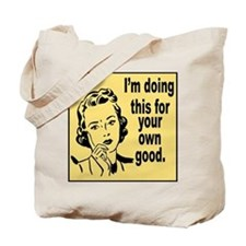 For Your Own Good Tote Bag
