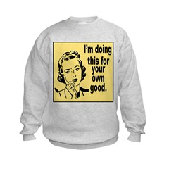 For Your Own Good (Front) Sweatshirt