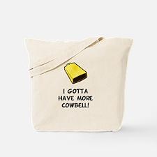 I Gotta Have More Cowbell Tote Bag