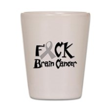 Fuck Brain Cancer Shot Glass