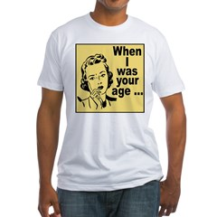 When I Was Your Age Shirt