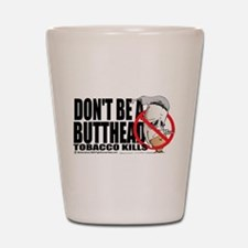 Don't Be A Butthead Stop Smok Shot Glass