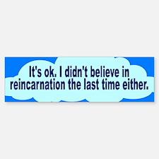 reincarnation... Bumper Bumper Bumper Sticker