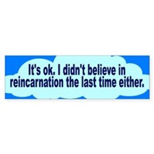 reincarnation... Bumper Bumper Sticker