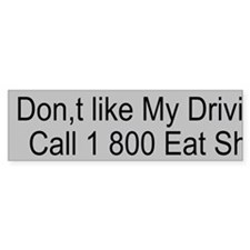 Don,t like my Driving Custom Bumper Sticker