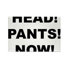 HEAD! PANTS! NOW! Rectangle Magnet