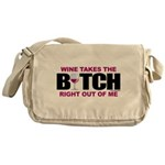 Wine Takes The Bitch Right Ou Messenger Bag