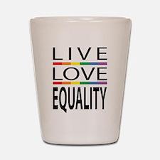 Live Love Equality Shot Glass