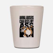Animal Abusers Can Kiss My As Shot Glass