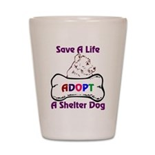 Save A Life Adopt A Shelter D Shot Glass