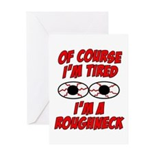 Of Course I'm Tired, I'm A Roughneck Greeting Card