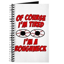 Of Course I'm Tired, I'm A Roughneck Journal