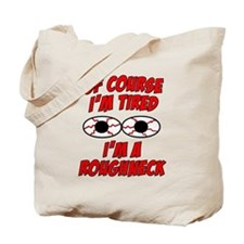 Of Course I'm Tired, I'm A Roughneck Tote Bag