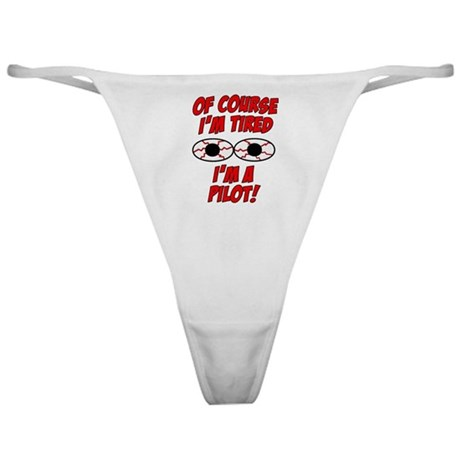 Of Course I'm Tired, I'm A Pilot Classic Thong