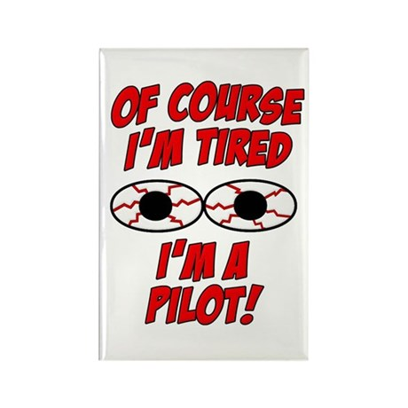 Of Course I'm Tired, I'm A Pilot Rectangle Magnet