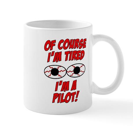 Of Course I'm Tired, I'm A Pilot Mug