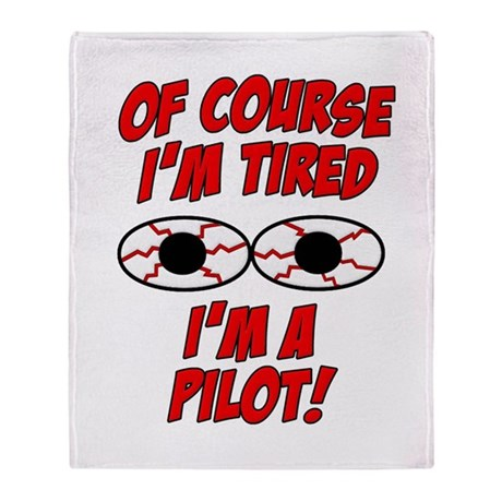 Of Course I'm Tired, I'm A Pilot Throw Blanket