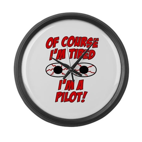 Of Course I'm Tired, I'm A Pilot Large Wall Clock