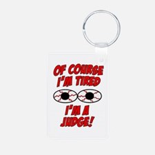 Of Course I'm Tired, I'm A Judge Keychains