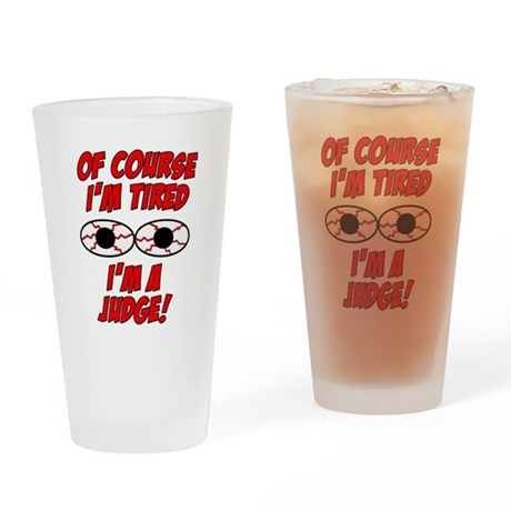 Of Course I'm Tired, I'm A Judge Drinking Glass