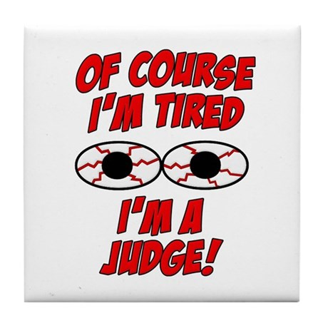 Of Course I'm Tired, I'm A Judge Tile Coaster