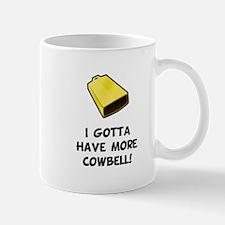 I Gotta Have More Cowbell Mug