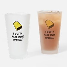 I Gotta Have More Cowbell Drinking Glass