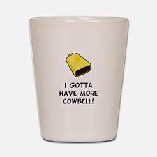 I Gotta Have More Cowbell Shot Glass