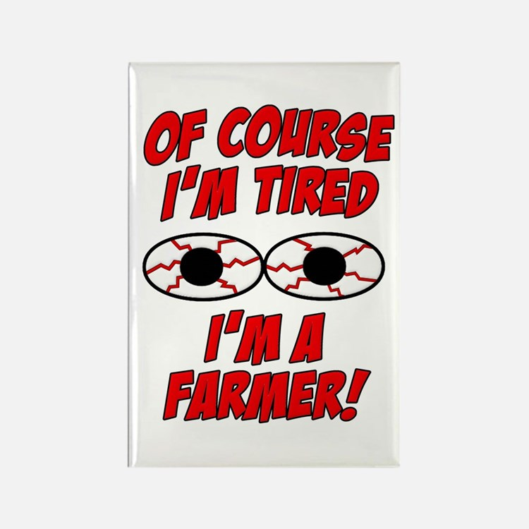 Of Course I'm Tired, I'm A Farmer Rectangle Magnet