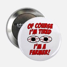 """Of Course I'm Tired, I'm A Farmer 2.25"""" Button (10"""