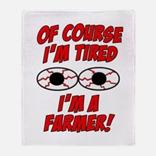 Of Course I'm Tired, I'm A Farmer Throw Blanket