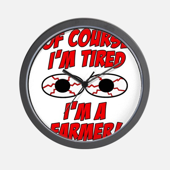 Of Course I'm Tired, I'm A Farmer Wall Clock