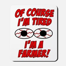 Of Course I'm Tired, I'm A Farmer Mousepad