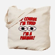 Of Course I'm Tired, I'm A Farmer Tote Bag