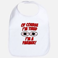 Of Course I'm Tired, I'm A Farmer Bib