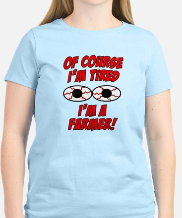 Of Course I'm Tired, I'm A Farmer T-Shirt