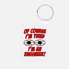 Of Course I'm Tired, I'm An Engineer Keychains