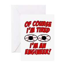 Of Course I'm Tired, I'm An Engineer Greeting Card