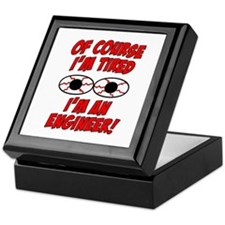 Of Course I'm Tired, I'm An Engineer Keepsake Box