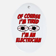 Of Course I'm Tired, I'm An Electrician Ornament (