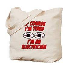 Of Course I'm Tired, I'm An Electrician Tote Bag
