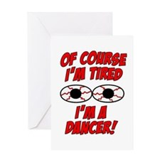 Of Course I'm Tired, I'm A Dancer Greeting Card