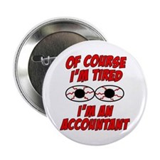 "Of Course I'm Tired, I'm An Accountant 2.25"" Butto"