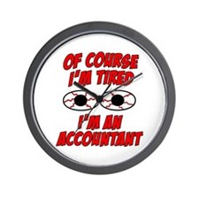 Of Course I'm Tired, I'm An Accountant Wall Clock