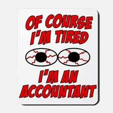 Of Course I'm Tired, I'm An Accountant Mousepad