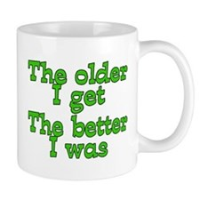 the older i get the better i was green Mugs