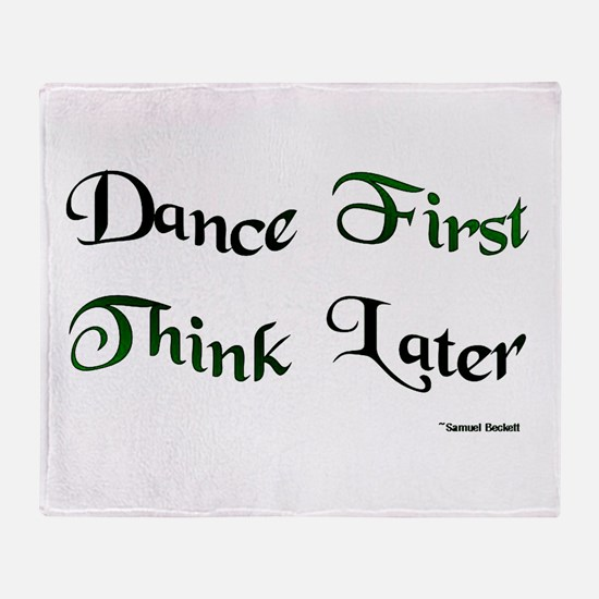 Dance First Think Later Throw Blanket