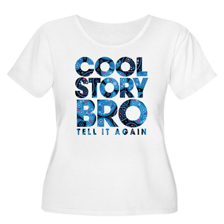 Cool Story Bro Women's Plus Size Scoop Neck T-Shir