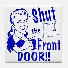 Shut the Front Door Tile Coaster