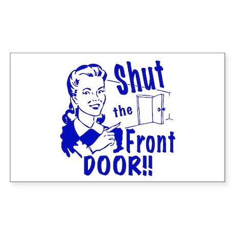 Shut the Front Door Sticker (Rectangle)